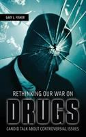 Rethinking Our War on Drugs