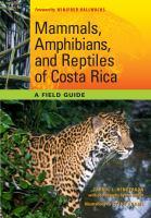 Mammals, Amphibians, and Reptiles of Costa Rica