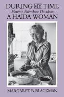 During My Time: Florence Edenshaw Davidson, A Haida Woman