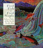 First Fish, First People: Salmon Tales of the North Pacific Rim