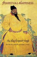 Perpetual Happiness: The Ming Emperor Yongle