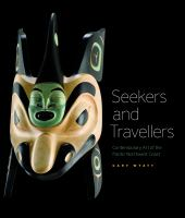 Seekers and Travellers: Contemporary Art of the Pacific Northwest Coast