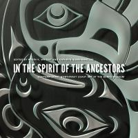 In the Spirit of the Ancestors: Contemporary Northwest Coast Art at the Burke Museum