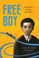 Free boy : a true story of slave and master