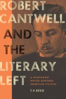 Robert Cantwell and the literary left : a Northwest writer reworks American fiction