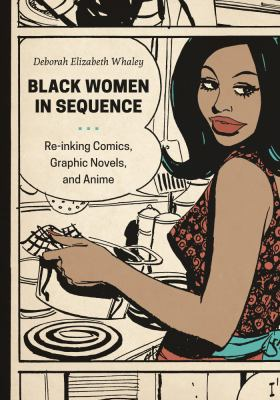 Black women in sequence : re-inking comics, graphic novels, and anime