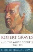 Robert Graves and the White Goddess, 1940-85