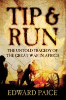 Tip & run : the untold tragedy of the Great War in Africa