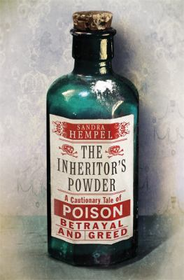 The Inheritor's Powder: A Cautionary Tale of Poison, Betrayal and Greed cover