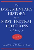 The Documentary History of the First Federal Elections, 1788-1790