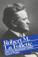 Robert M. La Follette and the Insurgent Spirit