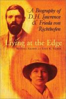 Living at the Edge : A Biography of D.H. Lawrence and Frieda Von Richthofen / Michael Squires and Lynn K. Talbot