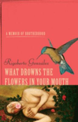 What Drowns the Flowers in your Mouth