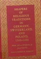 Shapers of Religious Traditions in Germany, Switzerland, and Poland, 1560-1600