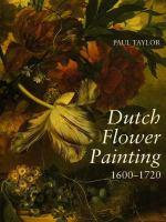 Dutch Flower Painting, 1600-1720