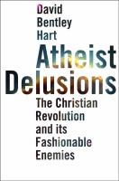 Atheist Delusions : the Christian Revolution and Its Fashionable Enemies