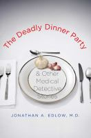 The Deadly Dinner Party & Other Medical Detective Stories
