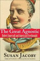 The great agnostic : Robert Ingersoll and American freethought