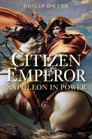 Citizen emperor: Napoleon in power 1799-1815