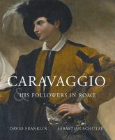 Caravaggio & His Followers In Rome