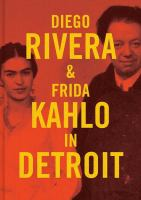 Diego Rivera & Frida Kahlo in Detroit