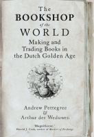 The bookshop of the world  : making and trading books in the Dutch golden age