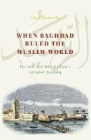 When Baghdad Ruled the Muslim World