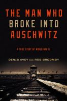 The Man Who Broke Into Auschwitz