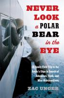 Never look a polar bear in the eye : a family field trip to the Arctic's edge in search of adventure, truth, and mini-marshmallows