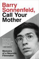 Barry Sonnenfeld, Call Your Mother : Memoirs of A Neurotic Filmmaker