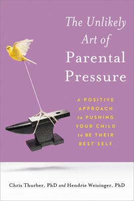 The unlikely art of parental pressure  a positive approach to pushing your child to be their best self