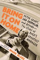 Bring It on Home : Peter Grant, Led Zeppelin and Beyond: the Story of Rock's Greatest Manager