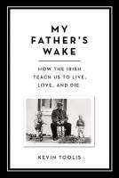 My Father's Wake : How the Irish Teach Us to Live, Love, and Die