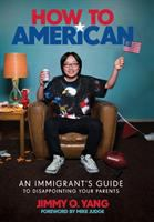 How to American : an immigrant%27s guide to disappointing your parentsxii, 224 pages : illustrations ; 24 cm