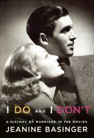I do and I don't : a history of marriage in the movies