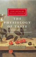The Physiology of Taste, Or, Meditations on Transcendental Gastronomy