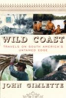 Wild Coast : travels on South America's untamed edge