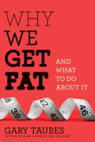 Why We Get Fat, and What to Do About It