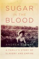 Sugar in the blood : a family's story of slavery and empire