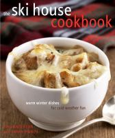 The ski house cookbook : warm winter dishes for cold weather fun