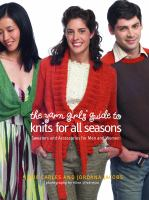 The Yarn Girls' Guide to Knits for All Seasons Sweaters and Accessories for Men and Women