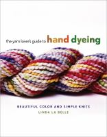 The Yarn Lovers Guide to Hand Dyeing