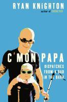 C'mon Papa by Ryan Knighton