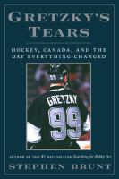 Gretzky's tears : hockey, Canada, and the day everything changed