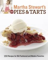 Martha Stewart's new pies & tarts : 150 recipes for old-fashioned and modern favorites