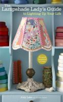 The Lampshade Lady's Guide to Lighting up your Life