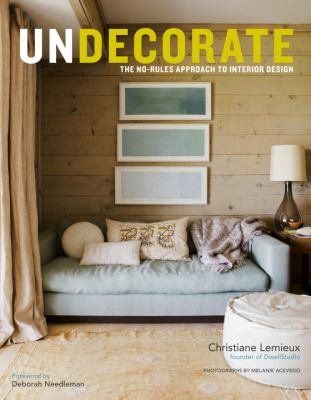 Undecorate: the no-rules approach to interior design book cover