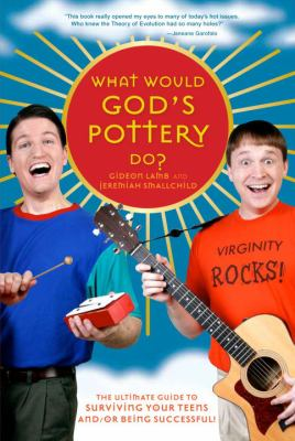 What would God's pottery do? : the ultimate guide to surviving your teens and/or being successful!