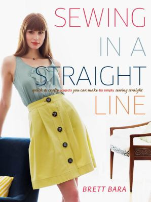 Sewing in a Straight Line: Quick and Crafty Projects You Can Make by Simply Sewing Straight cover
