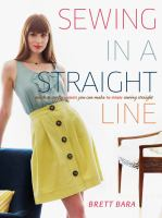 Sewing in A Straight Line: Quick and Crafty Projects You & Make by Simply Sewing Straight